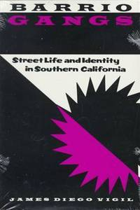 Barrio Gangs: Street Life and Identity in Southern California (Mexican American Monographs, No. 12)
