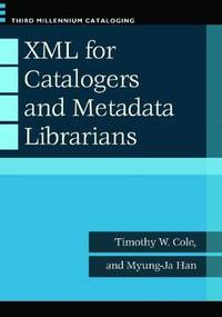 Xml for Catalogers and Metadata Librarians (Third Millennium Cataloging)