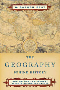 The Geography Behind History (Rev. Ed.) by  W. Gordon East - Paperback - Revised - 1967 - from Persephone's Books (SKU: 040793)