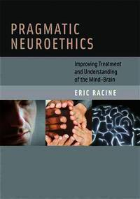 Pragmatic Neuroethics: Improving Treatment and Understanding of the Mind-brain