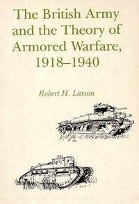 The British Army and the Theory of Armored Warfare, 1918-1940