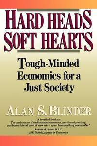 Hard Heads, Soft Hearts: Tough-Minded Economics for a Just Society by  Alan S Blinder - Paperback - F First Paperback Edition - 1988 - from West Side Book Shop, ABAA and Biblio.com
