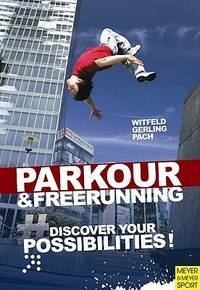 The Ultimate Parkour & Freerunning: Discover Your Possibilities