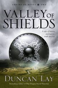 VALLEY OF SHIELDS: Empire of Bones Two - A tale of history and legend, truth and lies  - AUTHOR...