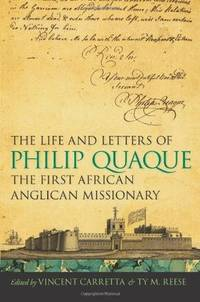 The Life and Letters of Philip Quaque, the First African Anglican Missionary (Race in the Atlantic World, 1700?1900 Ser.)