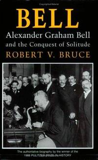 BELL : Alexander Graham Bell and the Conquest of Solitude