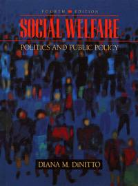 Social Welfare; Politics and Public Policy by  Diana M Dinitto - Hardcover - 1995 - from Moody Books, Inc and Biblio.com