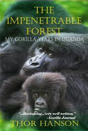 THE IMPENETRABLE FOREST: My Gorilla Years in Uganda.