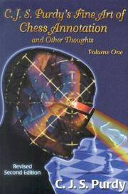 C.J.S. Purdy's Fine Art of Chess Annotation and Other Thoughts Volume One