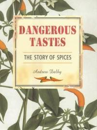 Dangerous Tastes : The Story of Spices
