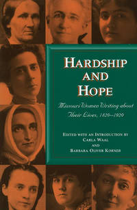 HARDSHIP AND HOPE; MISSOURI WOMEN WRITING ABOUT THEIR LIVES, 1820-1920 [SIGNED]