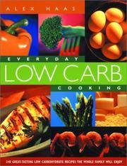 Everyday Low Carb Cooking: 240 Great-Tasting Low Carbohydrate Recipes the Whole Family will Enjoy by Haas, Alex