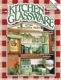 Kitchen Glassware of the Depression Years Identification & Values (Sixth Edition)