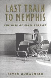 Last Train to Memphis: The Rise of Elvis Presley by  Peter Guralnick - First Edition - 1994 - from Callaghan Books South and Biblio.co.nz