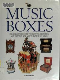 Music Boxes: The Collector's Guide to Selecting, Restoring, and Enjoying New and Vintage Music Boxes