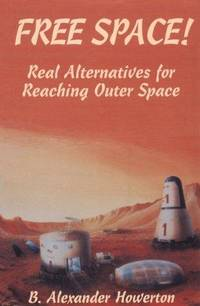 FREE SPACE! Real Alternatives for Reaching Outer Space
