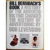 Bill Bernbach's Book: A History of the Advertising That Changed the History of Advertising.