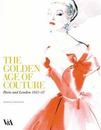 THE GOLDEN AGE OF COUTURE. Paris And London 1947 - 1957.