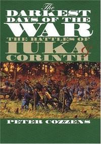 THE DARKEST DAYS OF THE WAR. The Battles of Iuka & Corinth.