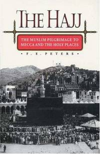The Hajj : The Muslim Pilgrimage to Mecca and the Holy Places