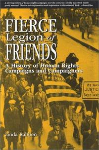 Fierce Legion of Friends: A History of Human Rights Campaigns and Campaigners by  Linda Rabben - Paperback - Signed First Edition - 2002 - from Ground Zero Books, Ltd. and Biblio.com