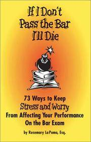 If I Don't Pass the Bar I'll Die: 73 Ways to Keep Stress and Worry from Affecting Your...