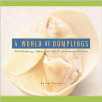 A World of Dumplings: Filled Dumplings, Pockets and Little Pies from Around the Globe by  Brian Yarvin - Paperback - 2007-08-06 - from Ocean Books (SKU: 100320006)
