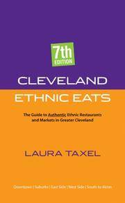 Cleveland Ethnic Eats: The Guide to Authentic Ethnic Restaurants And Markets in Greater Cleveland