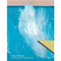 Bigger Splash: Painting After Performance by  Catherine Wood - Paperback - March 2013 - from Hennessey + Ingalls (SKU: 129080)