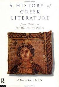 A History of Greek Literature: From Home to the Hellenistic Period