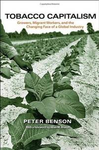 Tobacco Capitalism: Growers, Migrant Workers, and the Changing Face of a Global Industry by  Peter Benson - Paperback - 2011-11-20 - from ByrdHouse Books (SKU: 170326002)