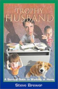 Trophy Husband  A Survival Guide to Working at Home