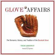Glove Affairs : The Romance, History, and Tradition of the Baseball Glove