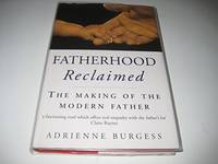 Fatherhood Reclaimed. The Making of the Modern Father.
