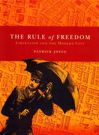 The Rule of Freedom: Liberalism and the Modern City by Joyce, Patrick - 2003-04-01