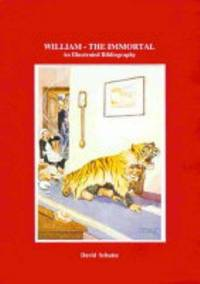 William The Immortal: An Illustrated Bibliography Including Previously Uncollected Writings of Richmal Crompton