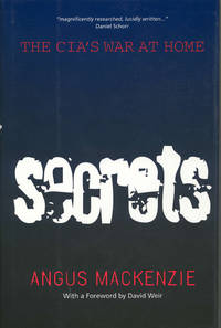 Secrets The CIA's War at Home by  Angus Mackenzie - First Edition - 1997 - from Ed Conroy Bookseller and Biblio.com