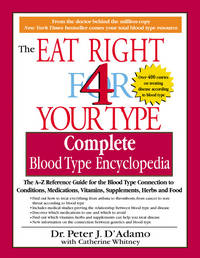 Eat Right for Your Type: Complete Blood Type Encyclopedia The A-Z Reference Guide for the Blood...