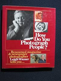 How Do You Photograph People? by Leigh Wiener - Hardcover - 1982-06-21 - from Ergodebooks (SKU: SONG0670381209)
