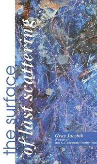 The Surface of Last Scattering (The X. J. Kennedy Poetry Prize)