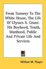 From Tannery To the White House the Life Of Ulysses S Grant