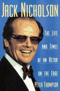 Jack Nicholson  The Life and Times of an Actor on the Edge