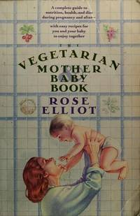 image of The Vegetarian Mother and Baby Book : A Complete Guide to Nutrition, Health, and Diet During Pregnancy and After