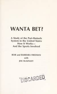 Wanta Bet? A Study of the Pari-Mutuels System in the United states. How it Works---and the Sports...