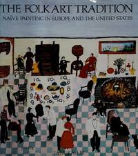 The Folk Art Tradition: Naive Painting in Europe and the United States