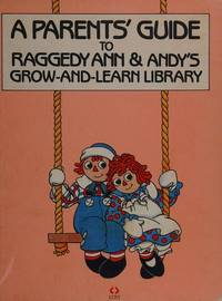 A Parent's Guide to Raggedy Ann & Andy's Grow - and - Learn Library