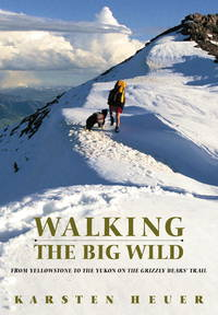 Walking the Big Wild from Yellowstone to the Yukon on the Grizzly bears' Trail (Signed copy)