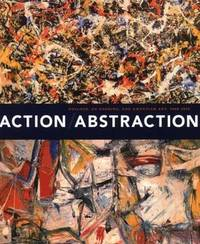 Action/Abstraction: Pollock, De Kooning, and American Art, 1940-1976