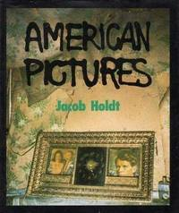 American Pictures: A Personal Journey Through the American Underclass by Holdt, Jacob - 1985