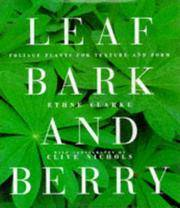Leaf, Bark and Berry : Foliage Plants for Texture and Form